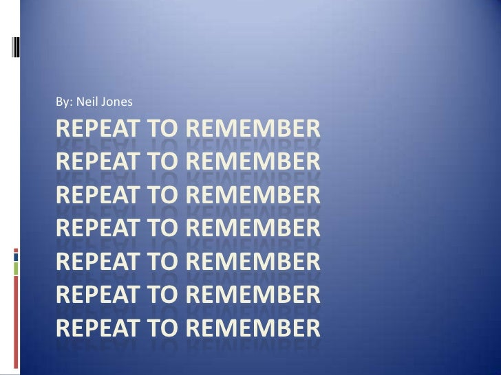 By: Neil Jones<br />Repeat to RememberRepeat to RememberRepeat to RememberRepeat to RememberRepeat to RememberRepeat to Re...