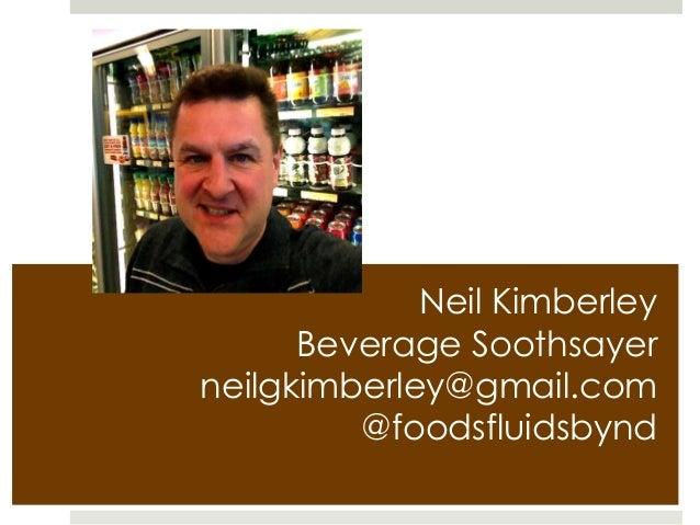 Neil Kimberley Beverage Soothsayer neilgkimberley@gmail.com @foodsfluidsbynd