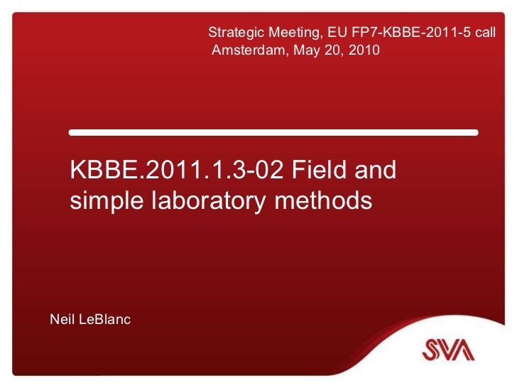 Strategic Meeting, EU FP7-KBBE-2011-5 call Amsterdam, May 20, 2010 KBBE.2011.1.3-02 Field and simple laboratory methods Ne...