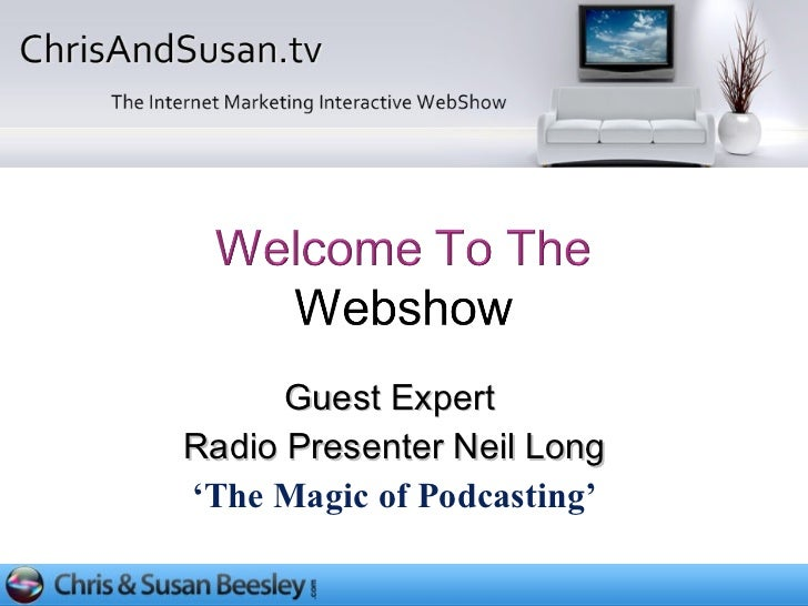 Guest Expert  Radio Presenter Neil Long ' The Magic of Podcasting '