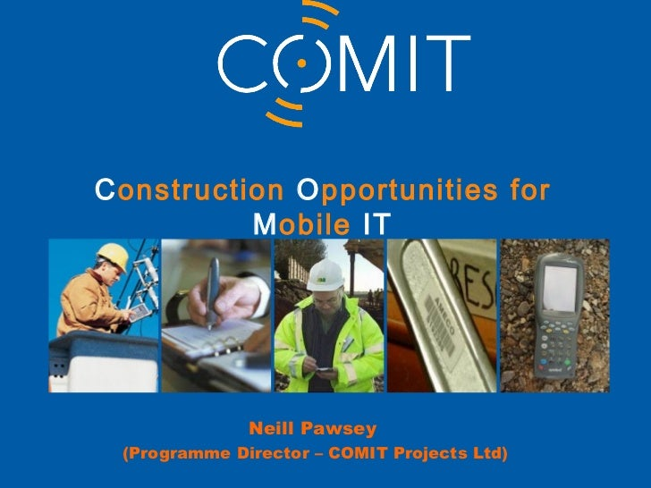 Construction Opportunities for          Mobile IT              Neill Pawsey (Programme Director – COMIT Projects Ltd)