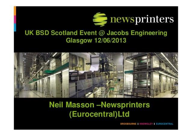 Neil Masson –Newsprinters(Eurocentral)LtdUK BSD Scotland Event @ Jacobs EngineeringGlasgow 12/06/2013