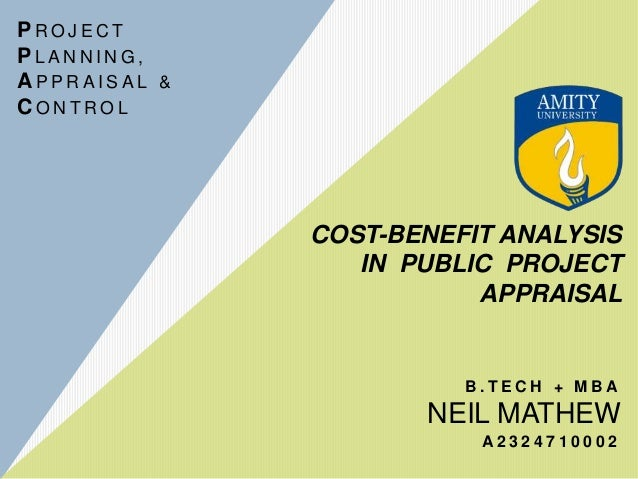 COST-BENEFIT ANALYSIS IN PUBLIC PROJECT APPRAISAL NEIL MATHEW B . T E C H + M B A A 2 3 2 4 7 1 0 0 0 2 P R O J E C T P L ...