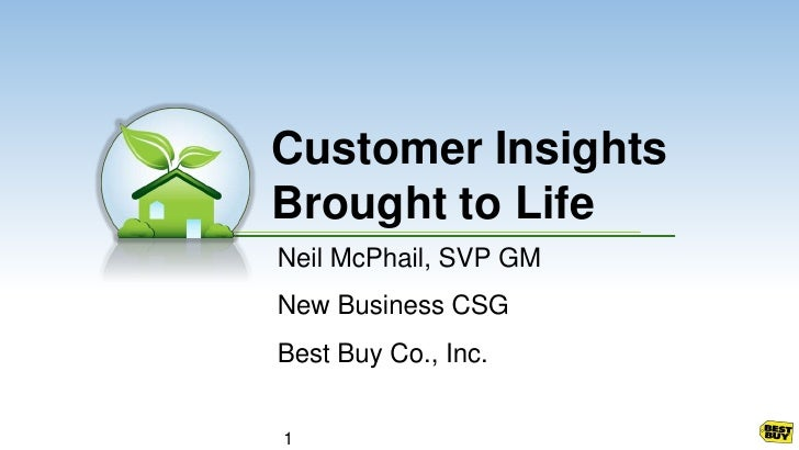 Neil McPhail, SVP GM<br />New Business CSG<br />Best Buy Co., Inc.<br />Customer InsightsBrought to Life<br />1<br />