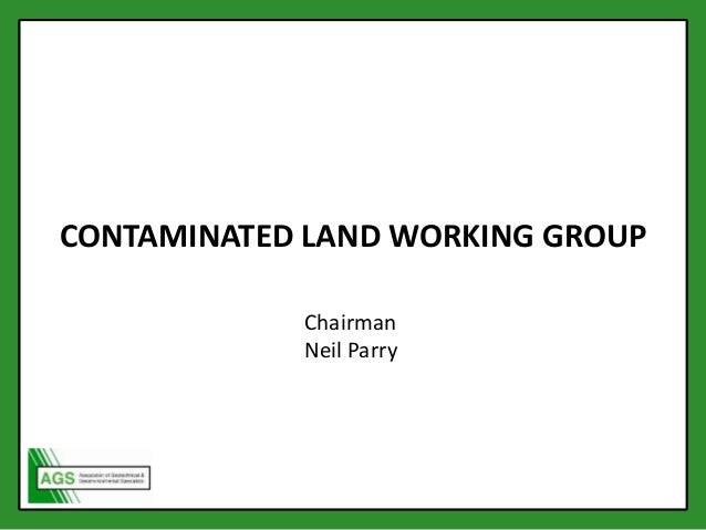 Chairman Neil Parry CONTAMINATED LAND WORKING GROUP Chairman Neil Parry
