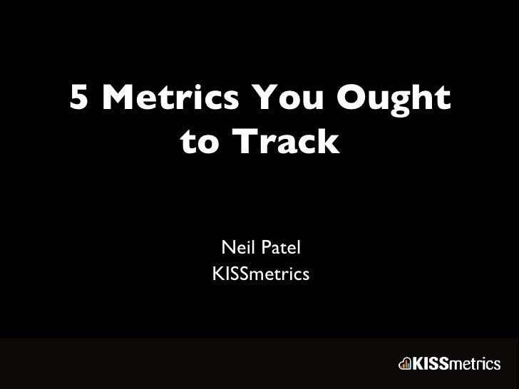 5 Metrics You Ought to Track Neil Patel KISSmetrics