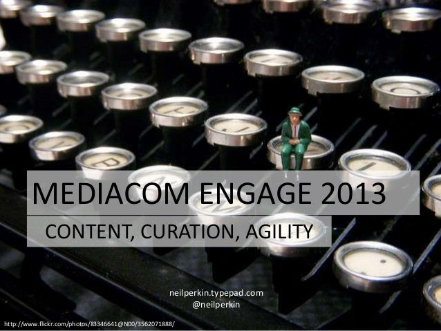 MEDIACOM ENGAGE 2013http://www.flickr.com/photos/83346641@N00/3562071888/neilperkin.typepad.com@neilperkinCONTENT, CURATIO...