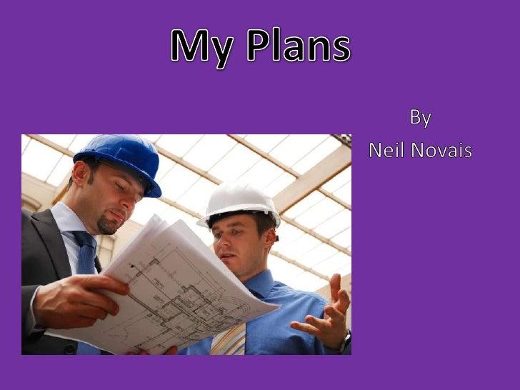 My Plans<br />By<br />Neil Novais<br />