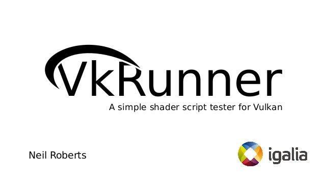 VkRunnerA simple shader script tester for Vulkan Neil Roberts