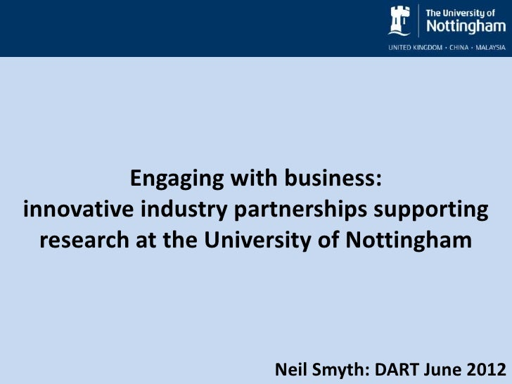 Engaging with business:innovative industry partnerships supporting  research at the University of Nottingham              ...