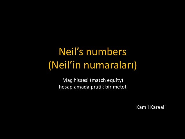 Neil's numbers (Neil'in numaraları) Maç hissesi (match equity) hesaplamada pratik bir metot Kamil Karaali
