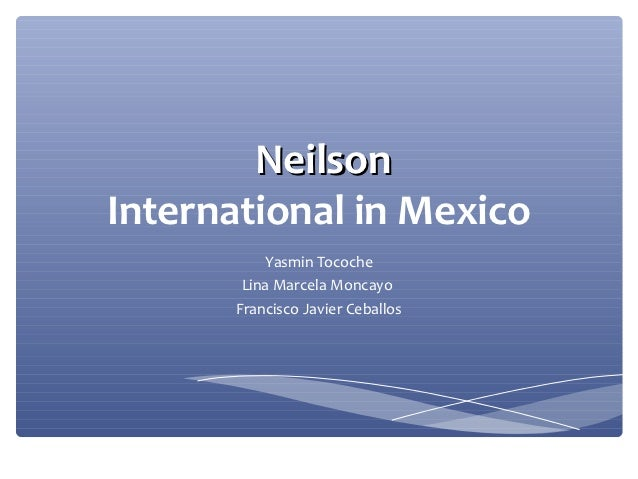 neilson international in mexico Nielsen, a leading global information & measurement company, provides market  research, insights & data about what people watch, listen to & buy.