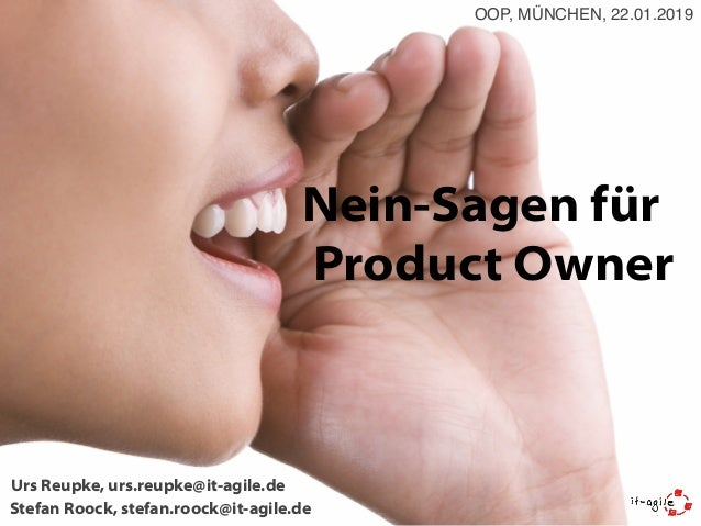 Nein-Sagen für Product Owner Stefan Roock, stefan.roock@it-agile.de Urs Reupke, urs.reupke@it-agile.de OOP, MÜNCHEN, 22.01...
