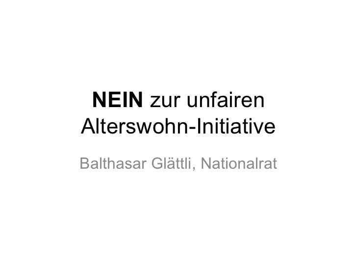 NEIN zur unfairenAlterswohn-InitiativeBalthasar Glättli, Nationalrat