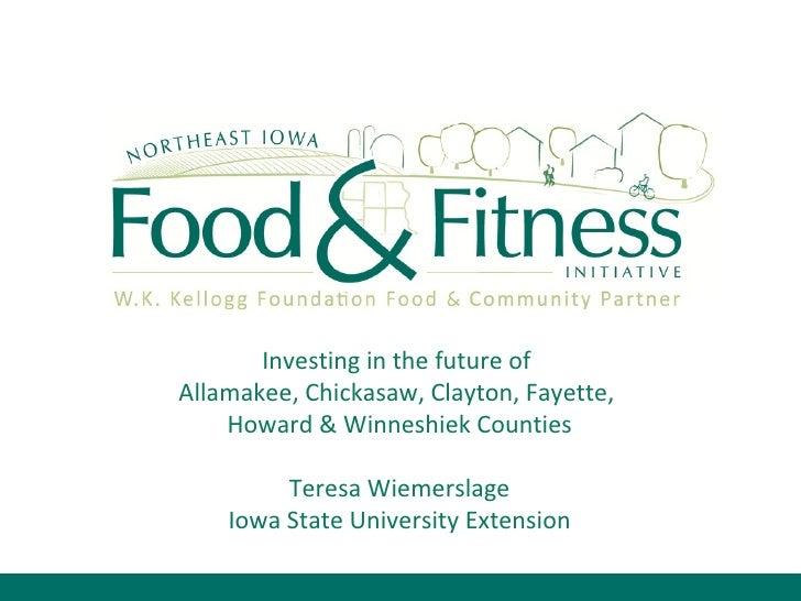Investing in the future of  Allamakee, Chickasaw, Clayton, Fayette,  Howard & Winneshiek Counties Teresa Wiemerslage Iowa ...