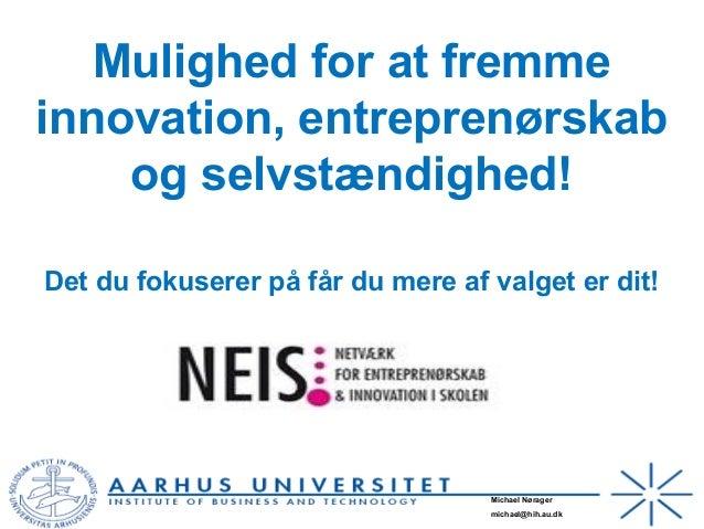 Michael Nørager michael@hih.au.dk Mulighed for at fremme innovation, entreprenørskab og selvstændighed! Det du fokuserer p...