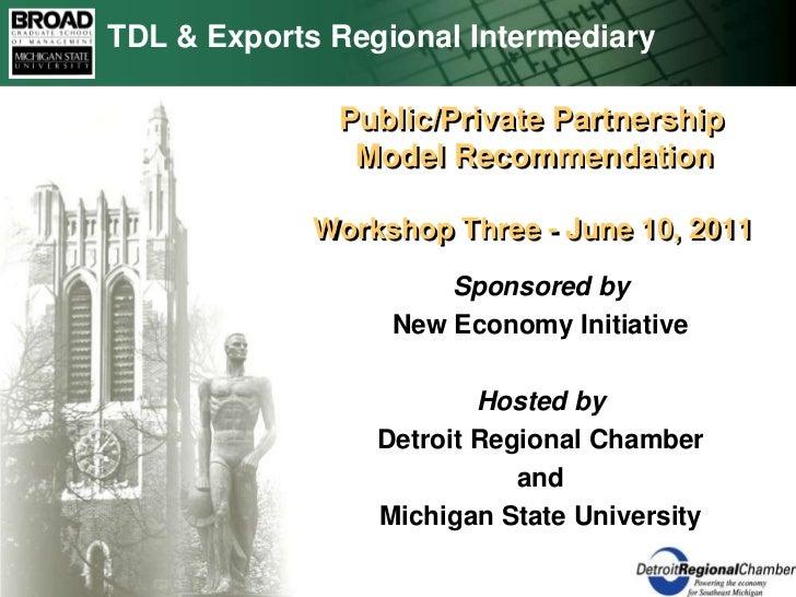 TDL & Exports Regional Intermediary <br />   Public/Private Partnership     Model RecommendationWorkshop Three - June 10, ...