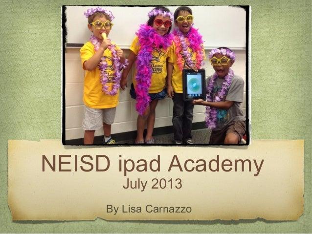 NEISD ipad Academy July 2013 By Lisa Carnazzo