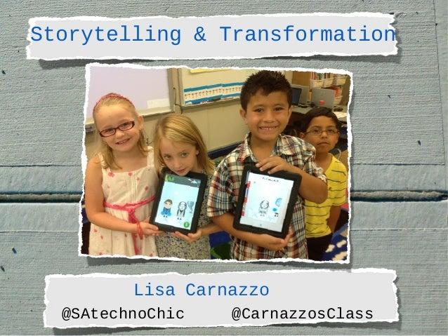 Storytelling & Transformation  Lisa Carnazzo @SAtechnoChic  @CarnazzosClass