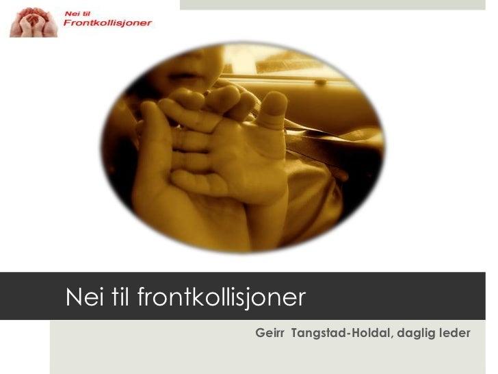 Nei til frontkollisjoner<br />Geirr  Tangstad-Holdal, daglig leder<br />