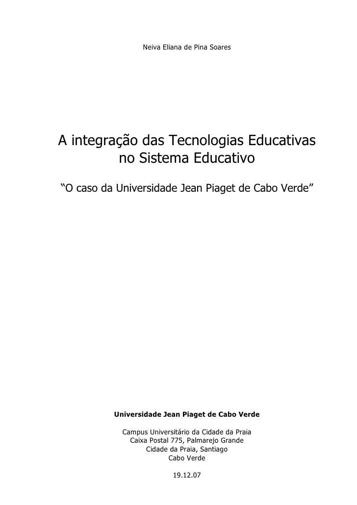 """Neiva Eliana de Pina SoaresA integração das Tecnologias Educativas         no Sistema Educativo""""O caso da Universidade Jea..."""