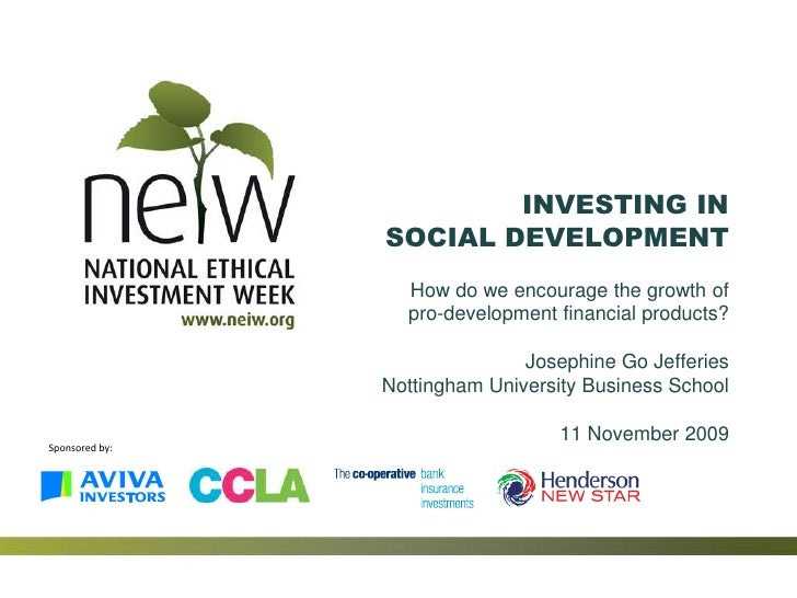 Copyright UK Social Investment Forum<br />Sponsored by:<br />INVESTING IN SOCIAL DEVELOPMENT How do we encourage the growt...
