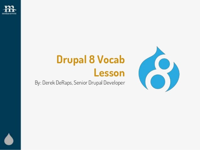 Drupal 8 Vocab Lesson By: Derek DeRaps, Senior Drupal Developer