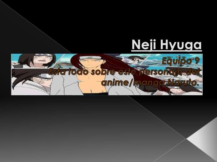 NejiHyuga<br />Equipo 9<br />Esta todo sobre este personaje del anime/manga Naruto.<br />