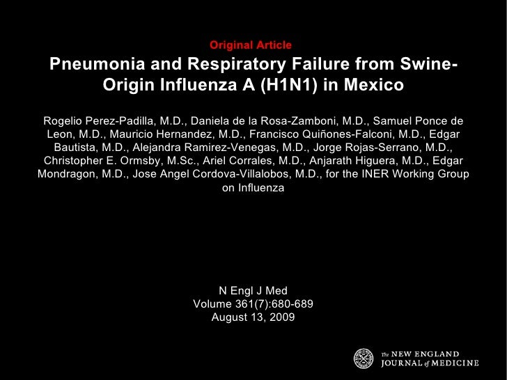 Original Article   Pneumonia and Respiratory Failure from Swine-Origin Influenza A (H1N1) in Mexico Rogelio Perez-Padilla,...