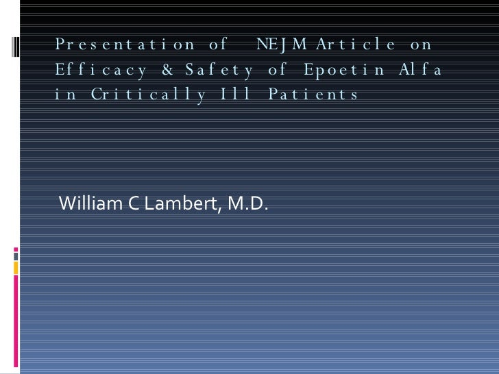 Presentation of  NEJM Article on Efficacy & Safety of Epoetin Alfa in Critically Ill Patients <ul><li>William C Lambert, M...