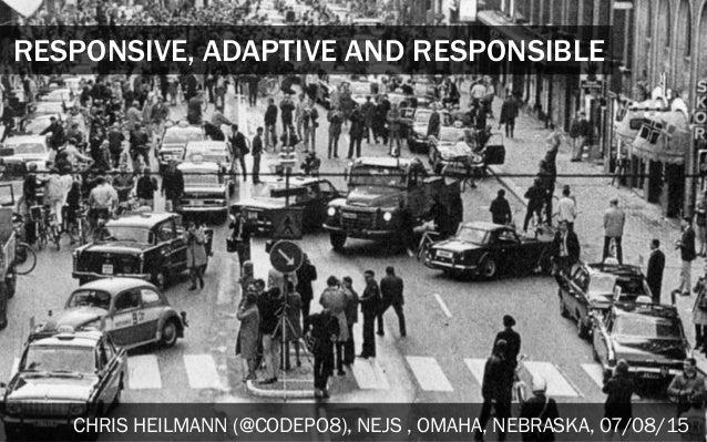 RESPONSIVE, ADAPTIVE AND RESPONSIBLE CHRIS HEILMANN (@CODEPO8), NEJS , OMAHA, NEBRASKA, 07/08/15