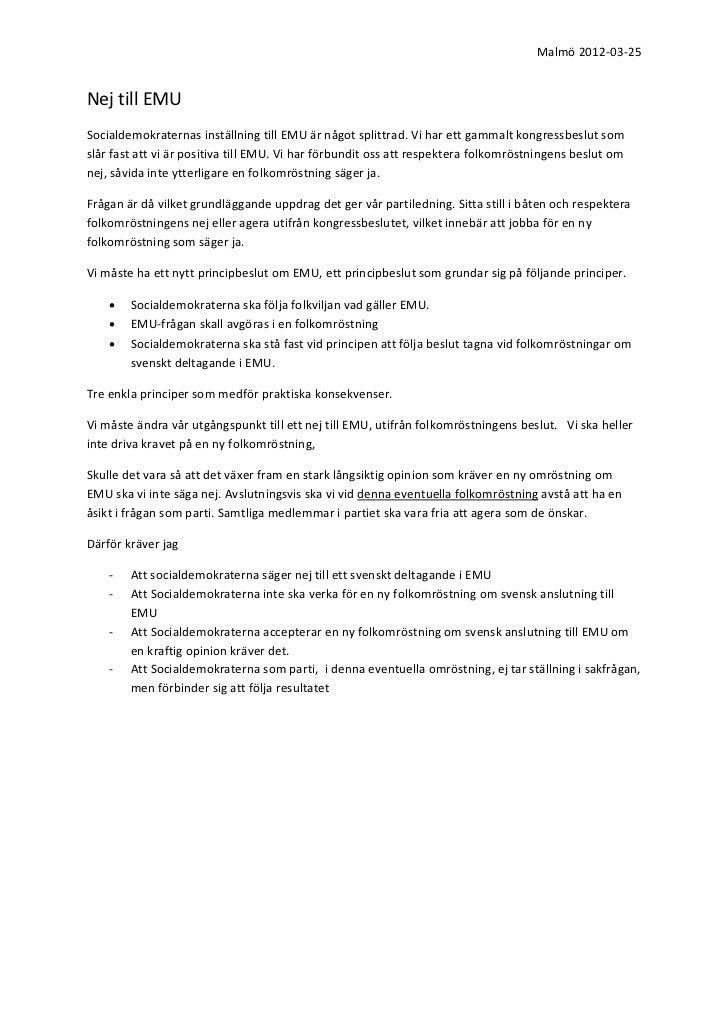 Malmö 2012-03-25Nej till EMUSocialdemokraternas inställning till EMU är något splittrad. Vi har ett gammalt kongressbeslut...