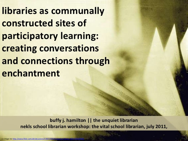 libraries as communally constructed sites of participatory learning: <br />creating conversations and connections through...