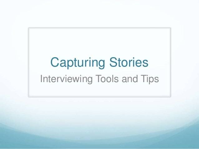 Capturing Stories Interviewing Tools and Tips