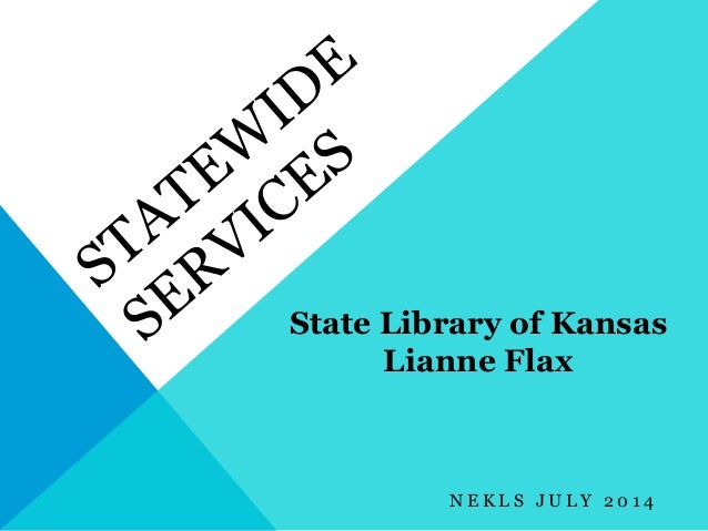 N E K L S J U L Y 2 0 1 4 State Library of Kansas Lianne Flax