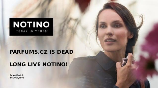PARFUMS.CZ IS DEAD LONG LIVE NOTINO! Adam Funiok 3.6.2017, Brno