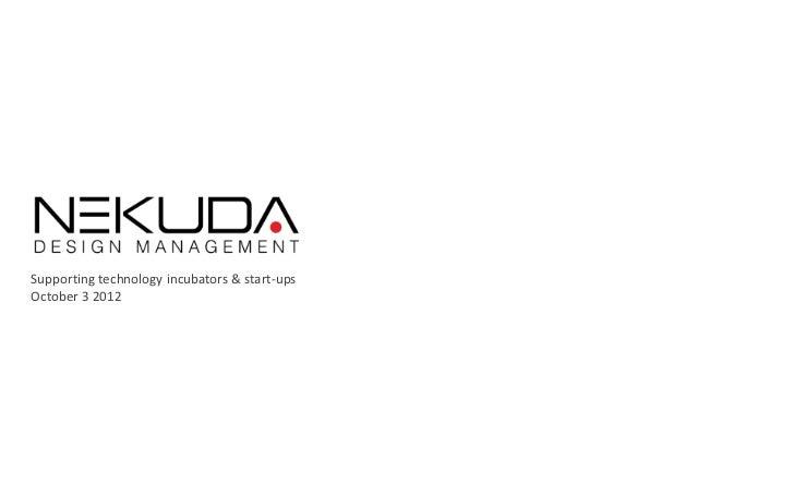 September 2010      Supporting technology incubators & start-ups      October 3 2012© All rights reserved Nekuda DM 2012  ...