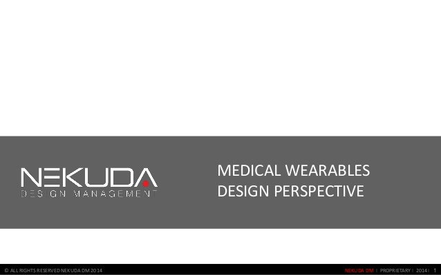 NEKUDA DM I PROPRIETARY I 2014 I 1© ALL RIGHTS RESERVED NEKUDA DM 2014 MEDICAL WEARABLES DESIGN PERSPECTIVE