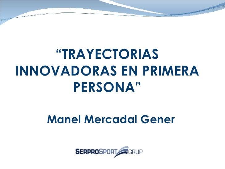 """Manel Mercadal Gener """" TRAYECTORIAS INNOVADORAS EN PRIMERA PERSONA"""""""