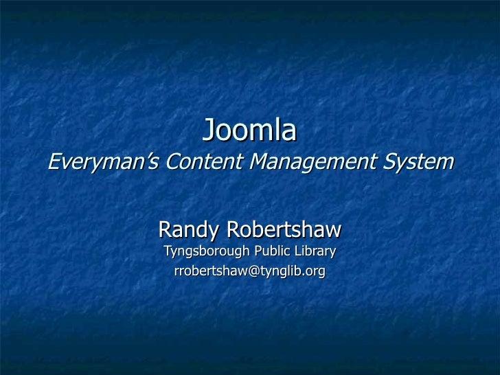 Joomla Everyman's Content Management System           Randy Robertshaw           Tyngsborough Public Library             r...
