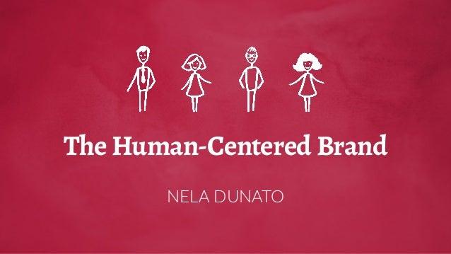 The Human-Centered Brand NELA DUNATO