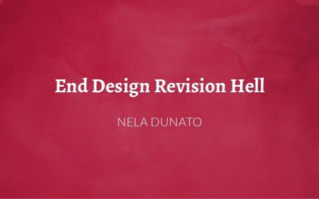 End Design Revision Hell NELA DUNATO
