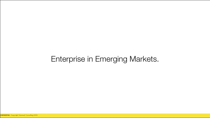 Enterprise in Emerging Markets.CONFIDENTIAL. Copyright Yammed Consulting 2012