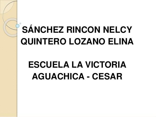 SÁNCHEZ RINCON NELCY  QUINTERO LOZANO ELINA  ESCUELA LA VICTORIA  AGUACHICA - CESAR