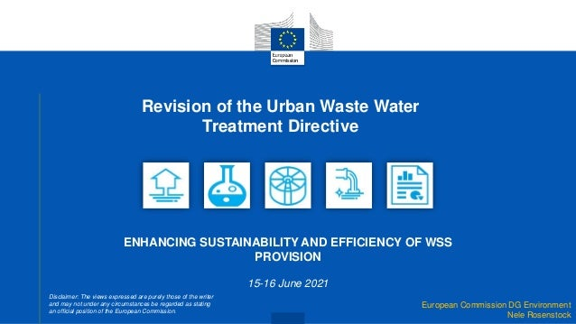 European Commission DG Environment Nele Rosenstock Revision of the Urban Waste Water Treatment Directive ENHANCING SUSTAIN...