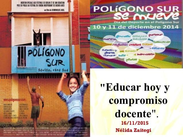 """. """"Educar hoy y compromiso docente"""". 16/11/2015 Nélida Zaitegi"""