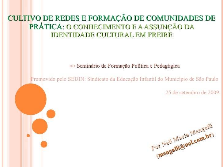 CULTIVO DE REDES E FORMAÇÃO DE COMUNIDADES DE PRÁTICA:  O CONHECIMENTO E A ASSUNÇÃO DA IDENTIDADE CULTURAL EM FREIRE Por  ...