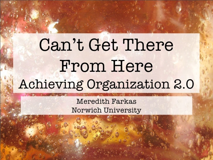 Can't Get There      From Here Achieving Organization 2.0         Meredith Farkas        Norwich University