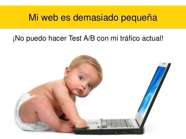 Mi web es demasiado pequeña ¡No puedo hacer Test A/B con mi tráfico actual!