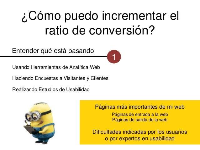¿Cómo puedo incrementar el ratio de conversión? Entender qué está pasando  1  Usando Herramientas de Analítica Web Haciend...